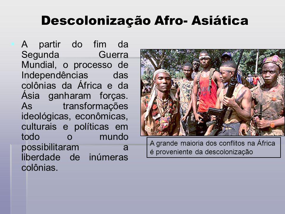 Descolonização Afro- Asiática A partir do fim da Segunda Guerra Mundial, o processo de Independências das colônias da África e da Ásia ganharam forças