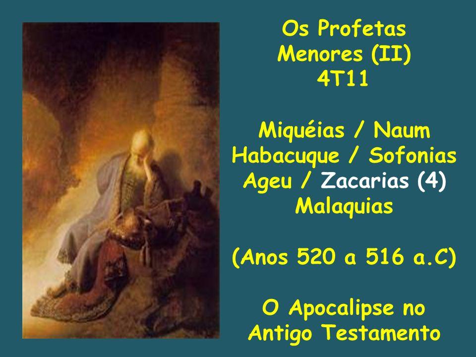 Os Profetas Menores (II) 4T11 Miquéias / Naum Habacuque / Sofonias Ageu / Zacarias (4) Malaquias (Anos 520 a 516 a.C) O Apocalipse no Antigo Testament