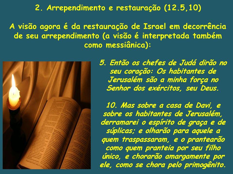 2. Arrependimento e restauração (12.5,10) A visão agora é da restauração de Israel em decorrência de seu arrependimento (a visão é interpretada também