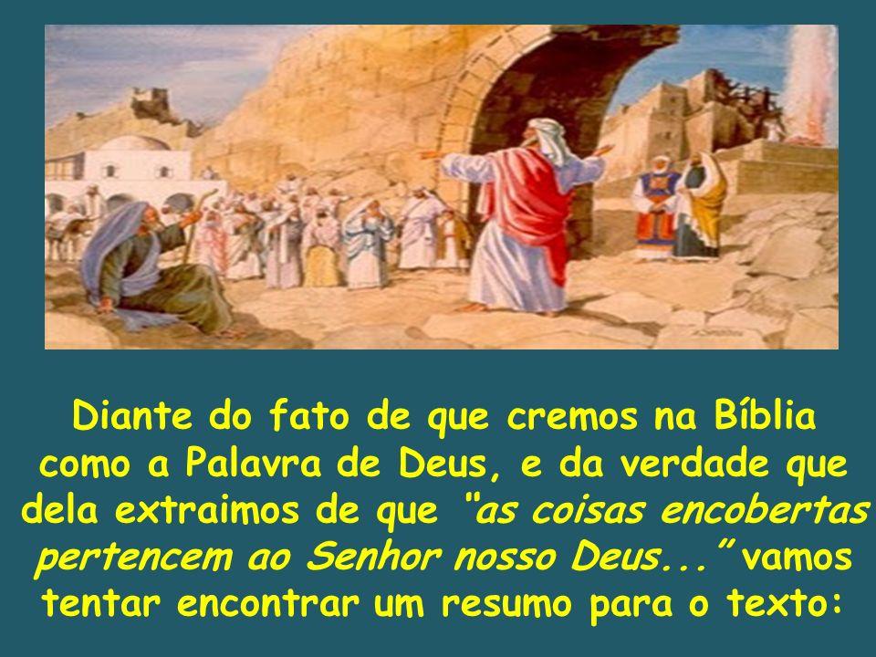 Diante do fato de que cremos na Bíblia como a Palavra de Deus, e da verdade que dela extraimos de que as coisas encobertas pertencem ao Senhor nosso D