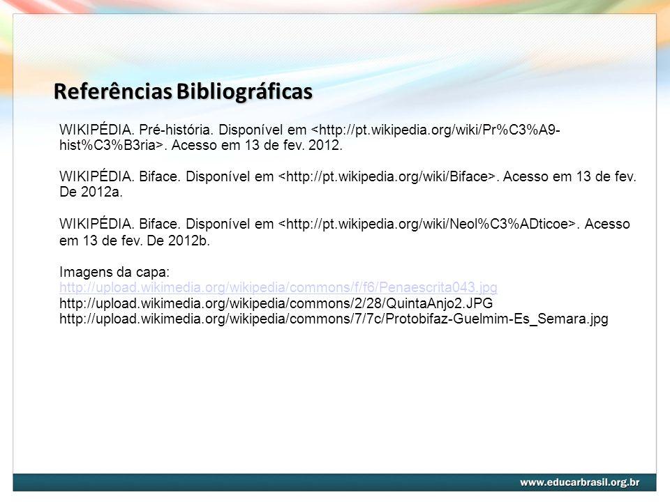Referências Bibliográficas WIKIPÉDIA.Pré-história.