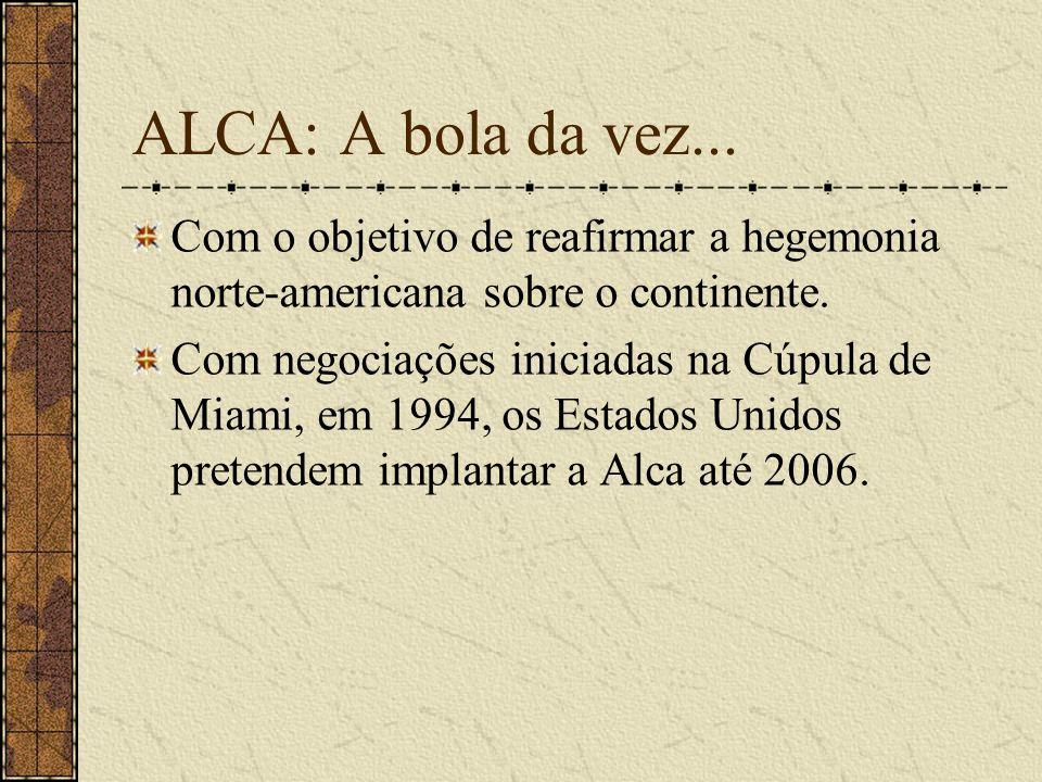 ALCA: A bola da vez... Com o objetivo de reafirmar a hegemonia norte-americana sobre o continente. Com negociações iniciadas na Cúpula de Miami, em 19