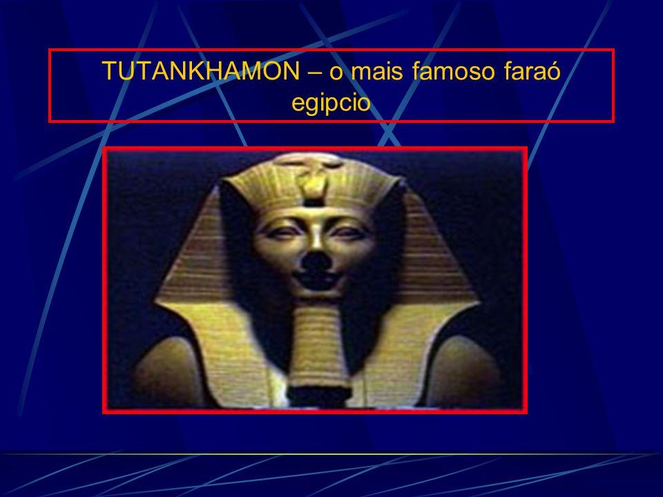TUTANKHAMON – o mais famoso faraó egipcio