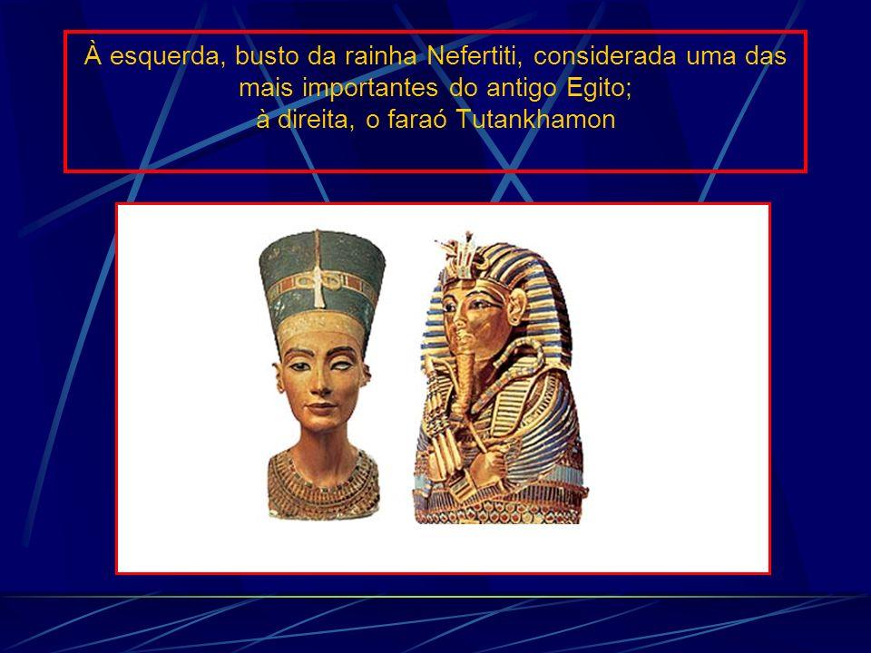 À esquerda, busto da rainha Nefertiti, considerada uma das mais importantes do antigo Egito; à direita, o faraó Tutankhamon