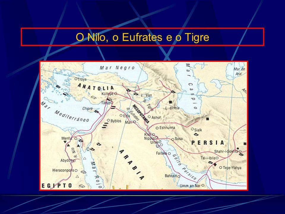 O Nilo, o Eufrates e o Tigre