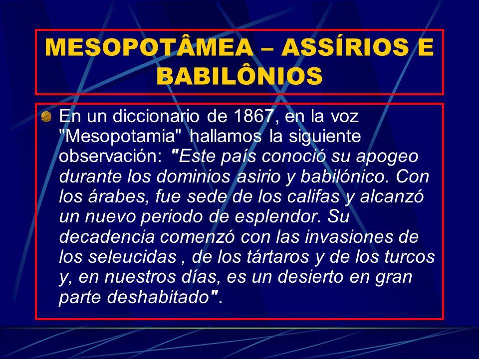 MESOPOTÂMEA – ASSÍRIOS E BABILÔNIOS En un diccionario de 1867, en la voz