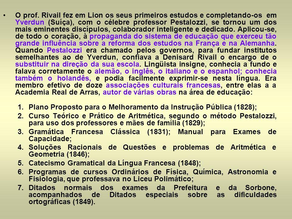 O prof. Rivail fez em Lion os seus primeiros estudos e completando-os em Yverdun (Suíça), com o célebre professor Pestalozzi, se tornou um dos mais em