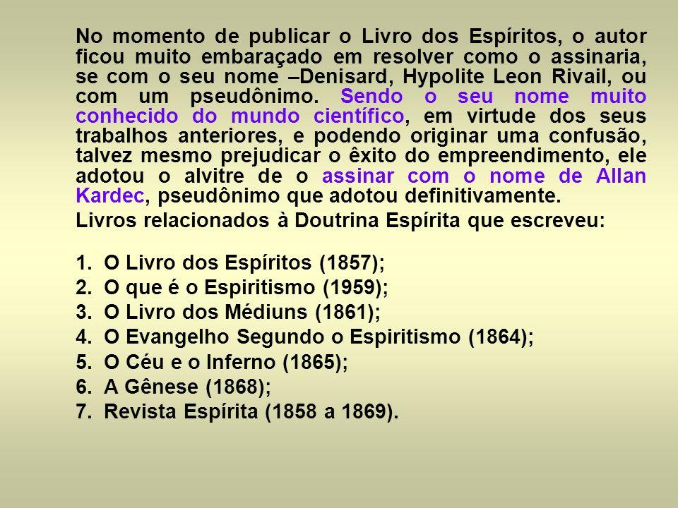 No momento de publicar o Livro dos Espíritos, o autor ficou muito embaraçado em resolver como o assinaria, se com o seu nome –Denisard, Hypolite Leon