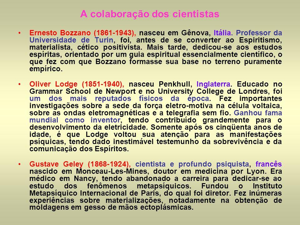 A colaboração dos cientistas Ernesto Bozzano (1861-1943), nasceu em Gênova, Itália. Professor da Universidade de Turin, foi, antes de se converter ao