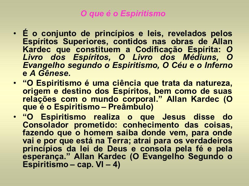 O que é o Espiritismo É o conjunto de princípios e leis, revelados pelos Espíritos Superiores, contidos nas obras de Allan Kardec que constituem a Cod