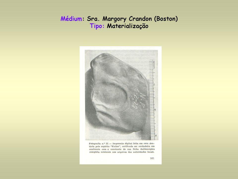 Médium: Sra. Margory Crandon (Boston) Tipo: Materialização