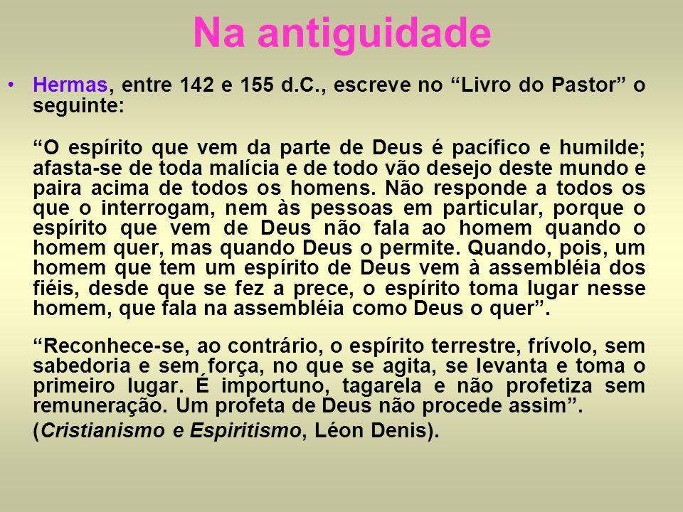 Hermas, entre 142 e 155 d.C., escreve no Livro do Pastor o seguinte: O espírito que vem da parte de Deus é pacífico e humilde; afasta-se de toda malíc