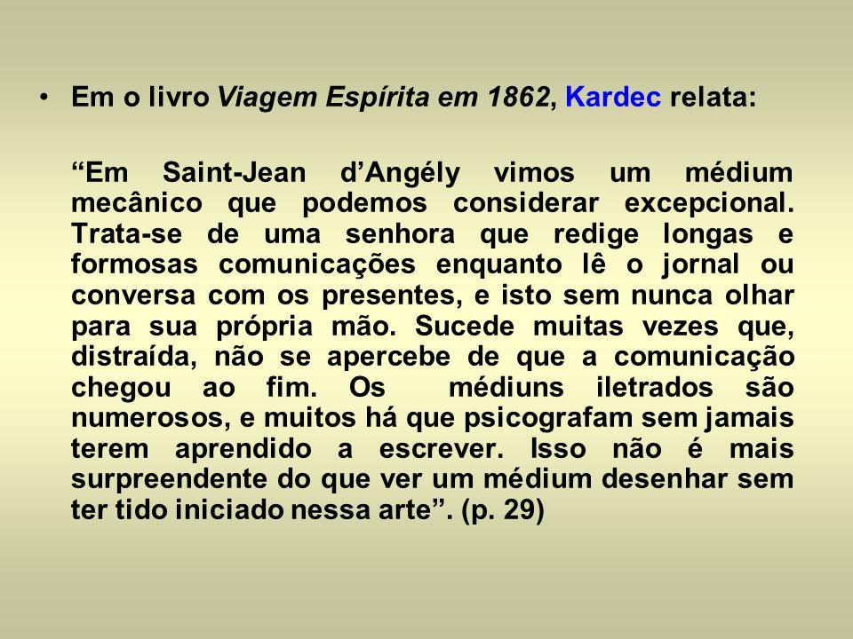 Em o livro Viagem Espírita em 1862, Kardec relata: Em Saint-Jean dAngély vimos um médium mecânico que podemos considerar excepcional. Trata-se de uma