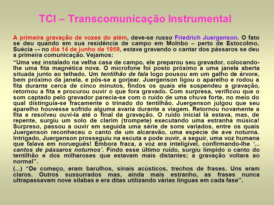 TCI – Transcomunicação Instrumental A primeira gravação de vozes do além, deve-se russo Friedrich Juergenson. O fato se deu quando em sua residência d