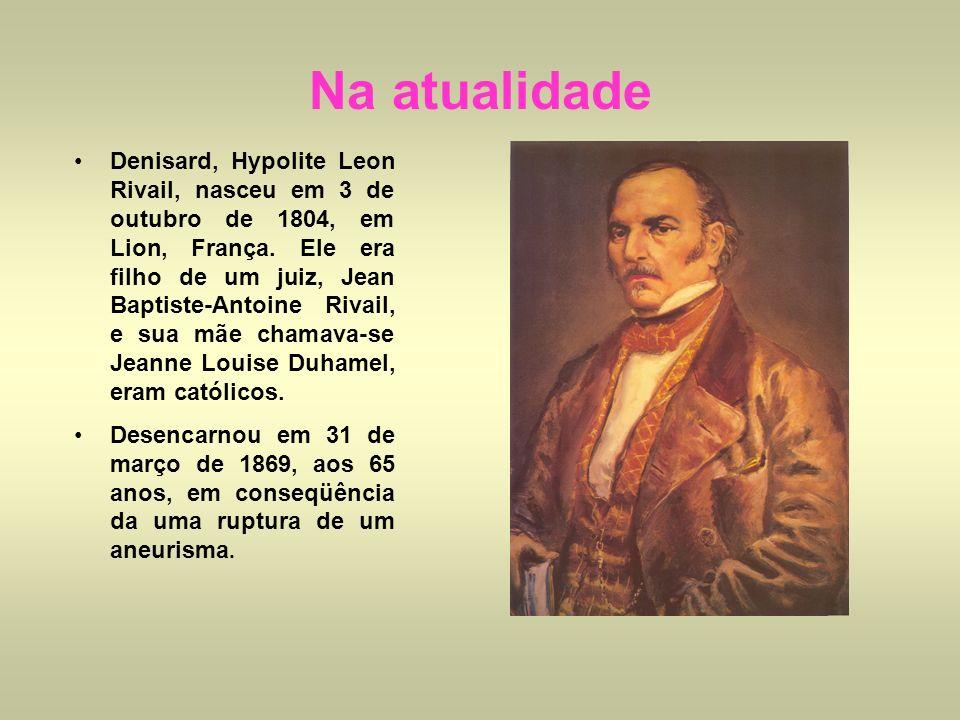Na atualidade Denisard, Hypolite Leon Rivail, nasceu em 3 de outubro de 1804, em Lion, França. Ele era filho de um juiz, Jean Baptiste-Antoine Rivail,