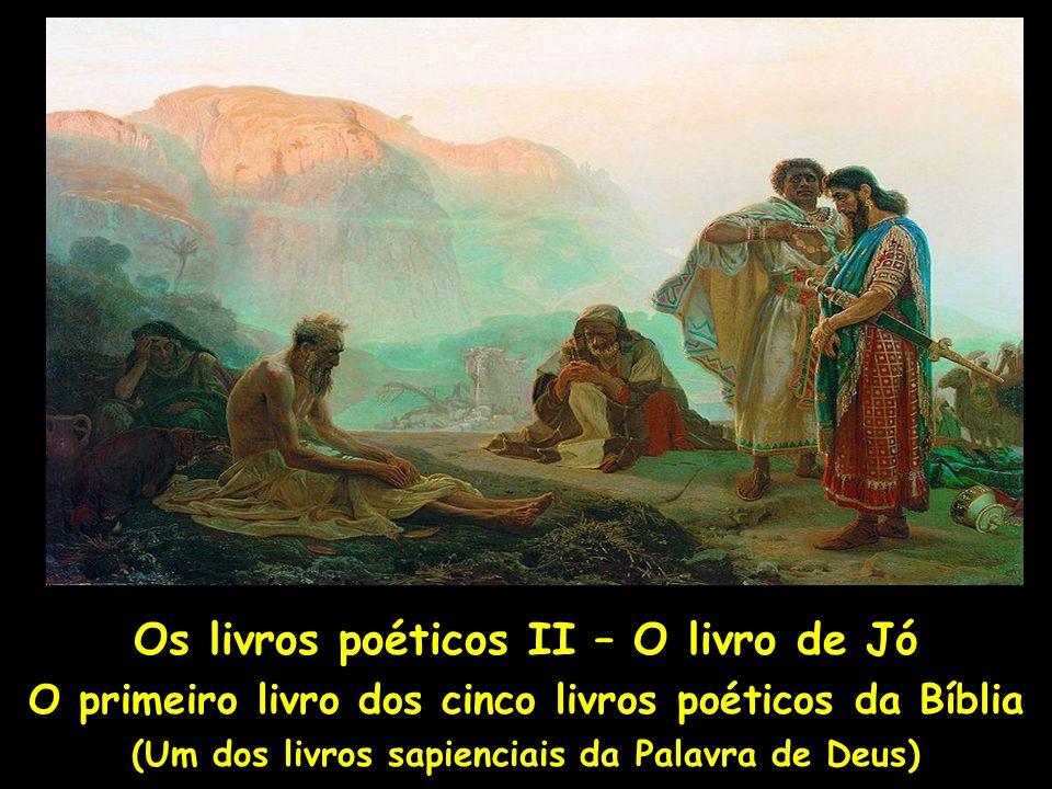 Os livros poéticos II – O livro de Jó O primeiro livro dos cinco livros poéticos da Bíblia (Um dos livros sapienciais da Palavra de Deus)