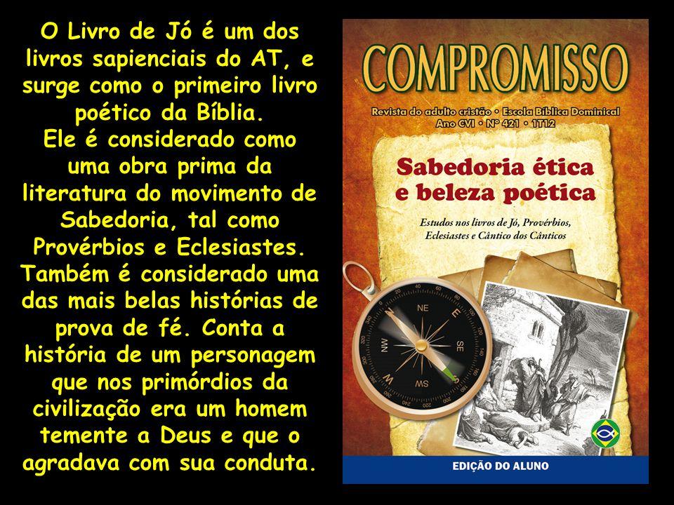 O Livro de Jó é um dos livros sapienciais do AT, e surge como o primeiro livro poético da Bíblia.
