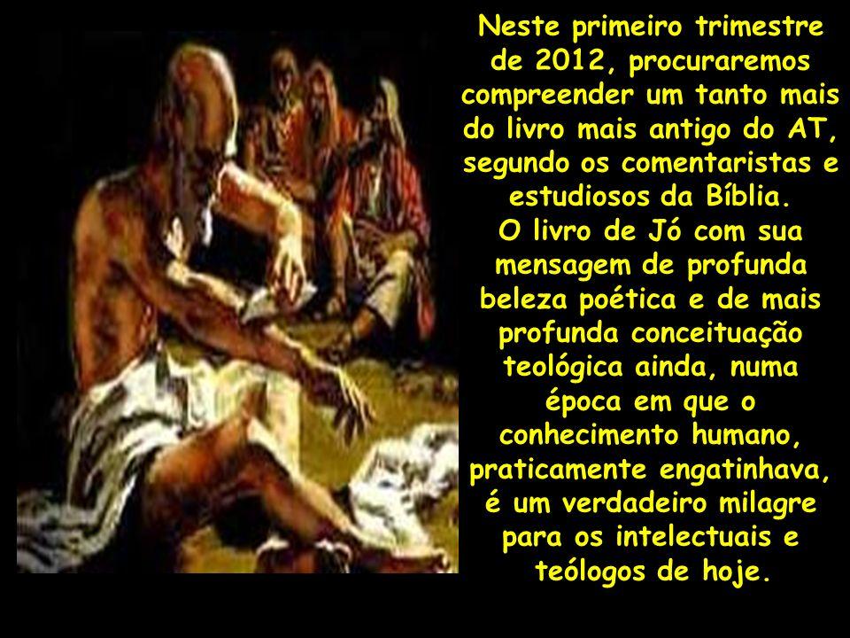 Neste primeiro trimestre de 2012, procuraremos compreender um tanto mais do livro mais antigo do AT, segundo os comentaristas e estudiosos da Bíblia.