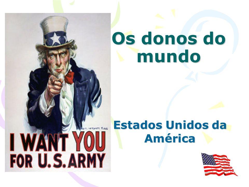 Os donos do mundo Estados Unidos da América