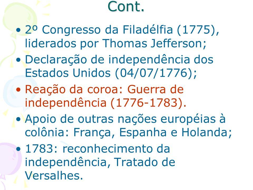 Cont. 2º Congresso da Filadélfia (1775), liderados por Thomas Jefferson; Declaração de independência dos Estados Unidos (04/07/1776); Reação da coroa: