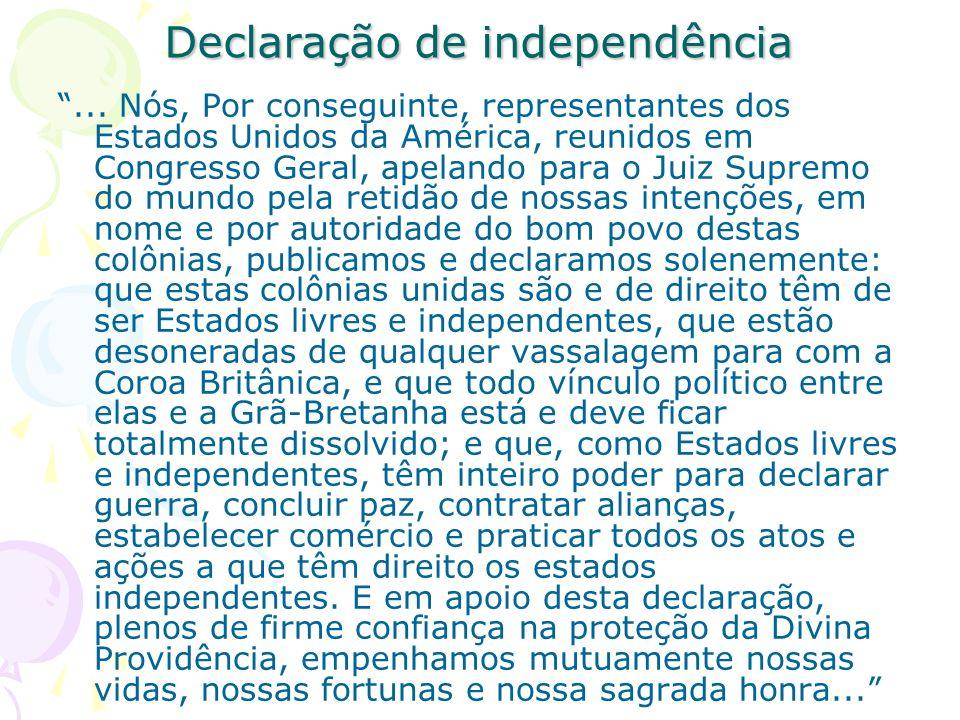 Declaração de independência... Nós, Por conseguinte, representantes dos Estados Unidos da América, reunidos em Congresso Geral, apelando para o Juiz S