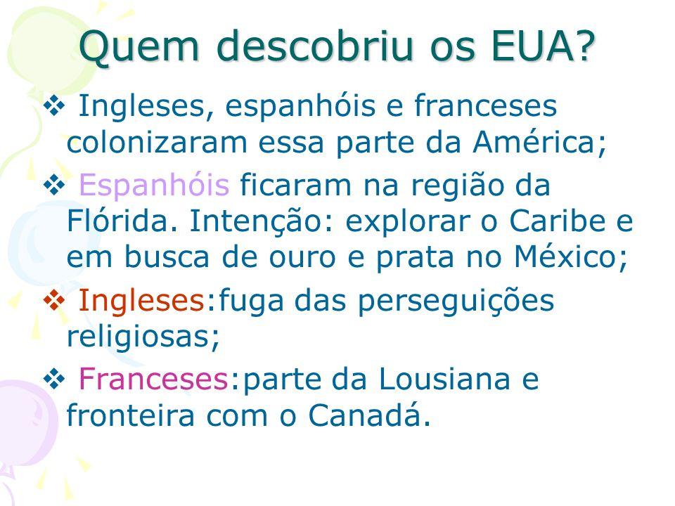 Quem descobriu os EUA? Ingleses, espanhóis e franceses colonizaram essa parte da América; Espanhóis ficaram na região da Flórida. Intenção: explorar o