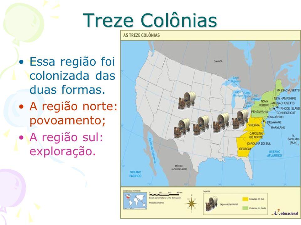 Treze Colônias Essa região foi colonizada das duas formas. A região norte: povoamento; A região sul: exploração.