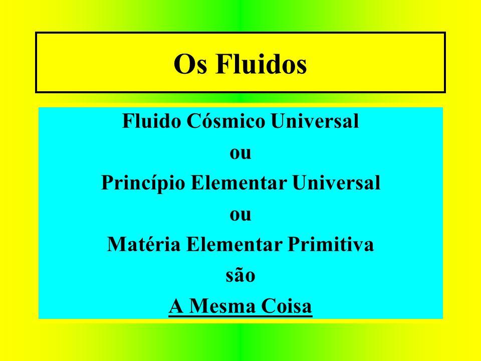 Os Fluidos Fluido Cósmico Universal ou Princípio Elementar Universal ou Matéria Elementar Primitiva são A Mesma Coisa