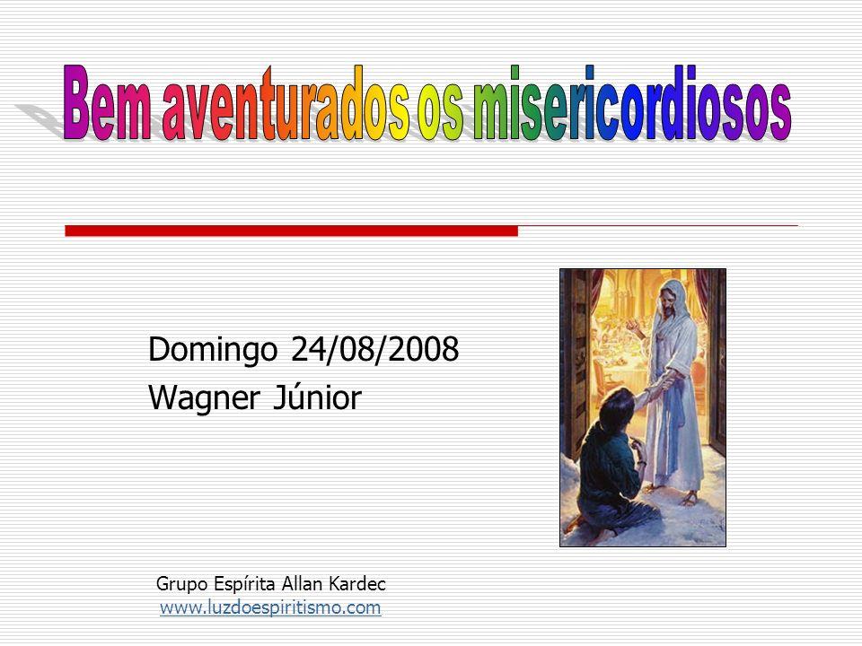 Domingo 24/08/2008 Wagner Júnior Grupo Espírita Allan Kardec www.luzdoespiritismo.com www.luzdoespiritismo.com