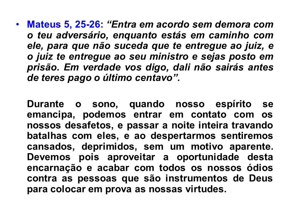 Mateus 5, 25-26: Entra em acordo sem demora com o teu adversário, enquanto estás em caminho com ele, para que não suceda que te entregue ao juiz, e o