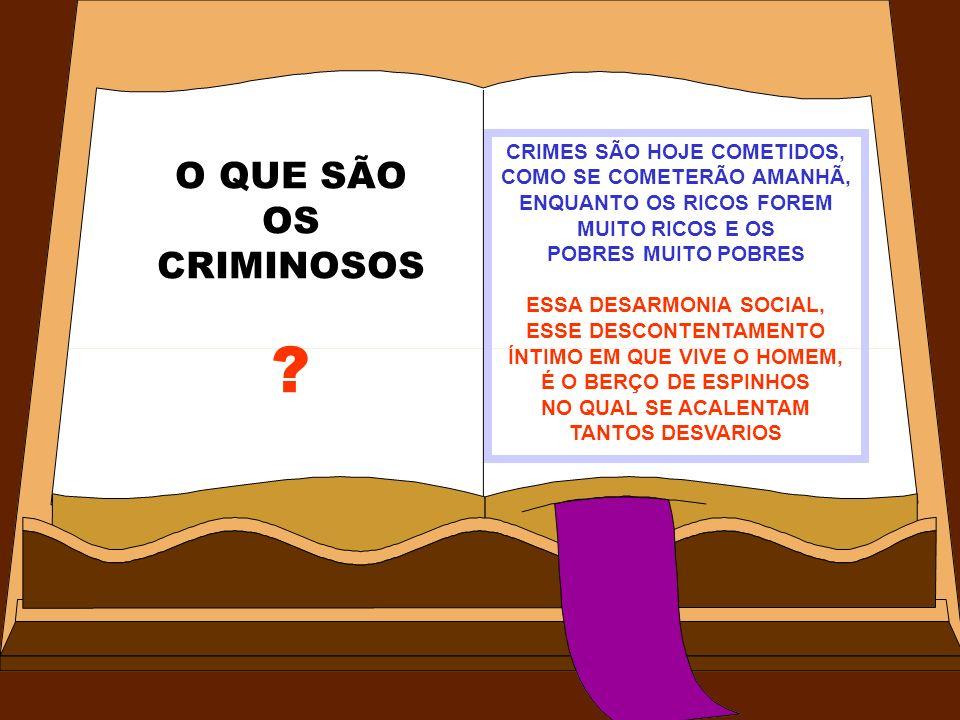 CRIMES SÃO HOJE COMETIDOS, COMO SE COMETERÃO AMANHÃ, ENQUANTO OS RICOS FOREM MUITO RICOS E OS POBRES MUITO POBRES ESSA DESARMONIA SOCIAL, ESSE DESCONT