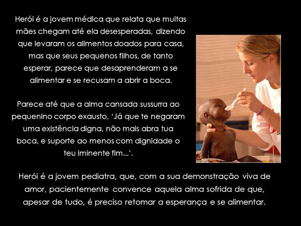 Herói é a Dra. Vanessa Remy-Piccolo, jovem pediatra francesa de 28 anos de idade. Ela que abriu mão do seu conforto para servir na África, como volunt