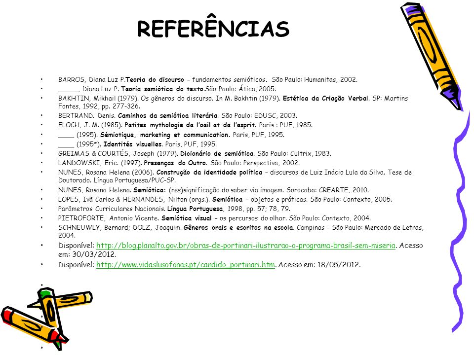 REFERÊNCIAS BARROS, Diana Luz P.Teoria do discurso – fundamentos semióticos. São Paulo: Humanitas, 2002. _____, Diana Luz P. Teoria semiótica do texto