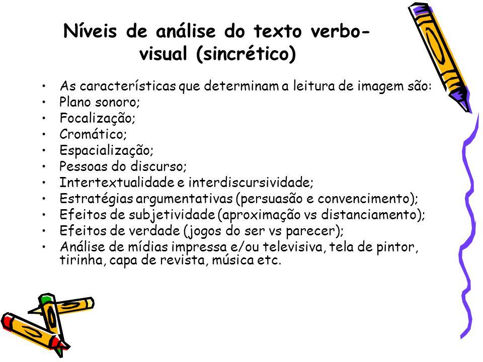 Níveis de análise do texto verbo- visual (sincrético) As características que determinam a leitura de imagem são: Plano sonoro; Focalização; Cromático;