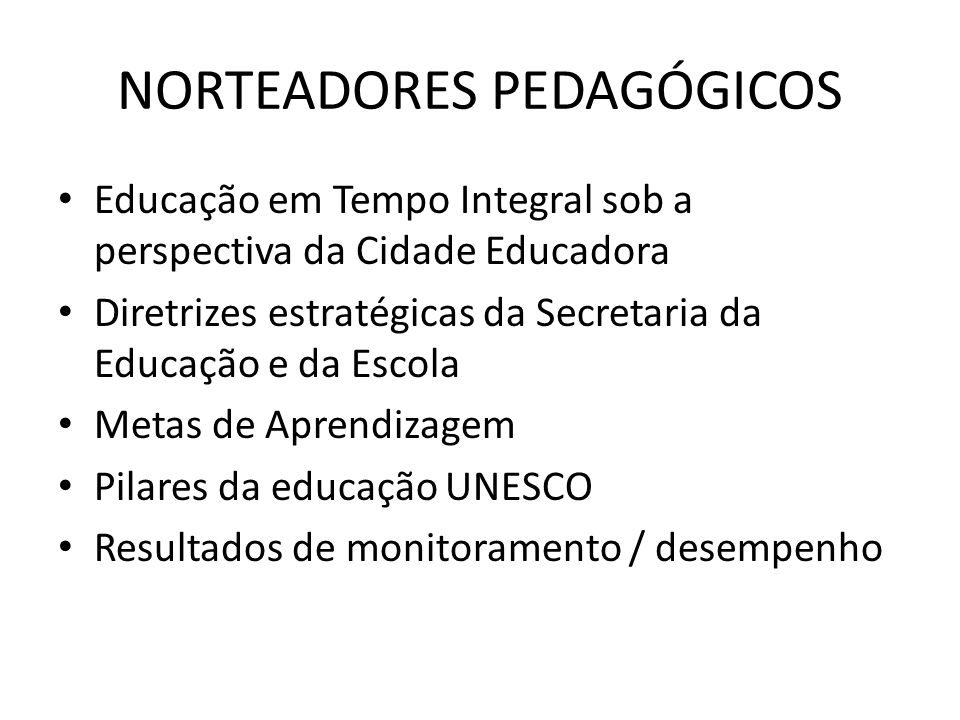 NORTEADORES PEDAGÓGICOS Educação em Tempo Integral sob a perspectiva da Cidade Educadora Diretrizes estratégicas da Secretaria da Educação e da Escola