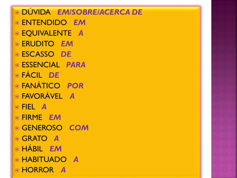 ACESSÍVEL A ACOSTUMADO A/COM AFÁVEL COM/PARA COM AGRADÁVEL A ALHEIO A AMANTE DE ANÁLOGO A ANSIOSO DE /PARA COM APTO A/PARA ATENTO A/ CONTRA AVESSO A ÁVIDO DE BENÉFICO A CAPACIDADE DE/PARA CAPAZ DE/PARA CERTO DE HOSTIL A IDÊNTICO A IMPOSSÍVEL DE ACESSÍVEL A ACOSTUMADO A/COM AFÁVEL COM/PARA COM AGRADÁVEL A ALHEIO A AMANTE DE ANÁLOGO A ANSIOSO DE /PARA COM APTO A/PARA ATENTO A/ CONTRA AVESSO A ÁVIDO DE BENÉFICO A CAPACIDADE DE/PARA CAPAZ DE/PARA CERTO DE HOSTIL A IDÊNTICO A IMPOSSÍVEL DE