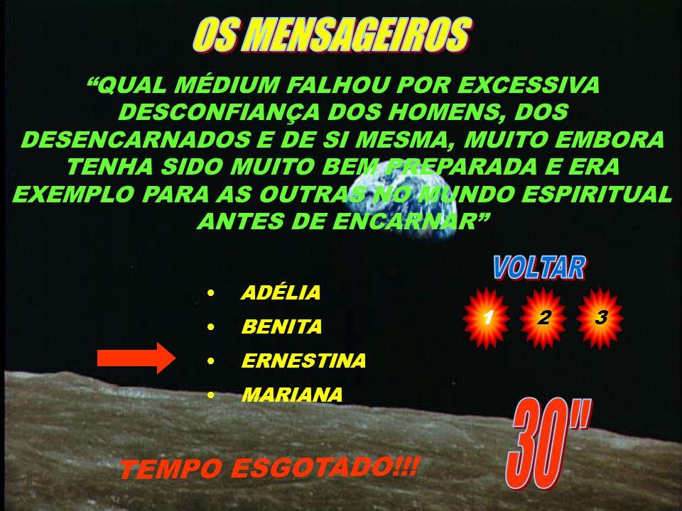 QUAL DOS MÉDIUNS ABAIXO FALHOU PELO FATO DE COBRAR PELAS CONSULTAS TEMPO ESGOTADO!!! MONTEIRO JOEL BELARMINO ACELINO 123