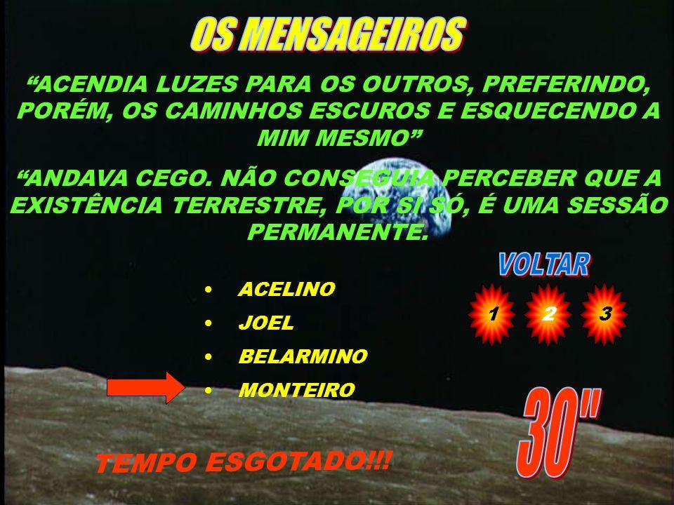 TINHA COMO UMA DAS MISSÕES ILUMINAR COMPANHEIROS ENCARNADOS E DESENCARNADOS TEMPO ESGOTADO!!! MONTEIRO JOEL BELARMINO ACELINO 123
