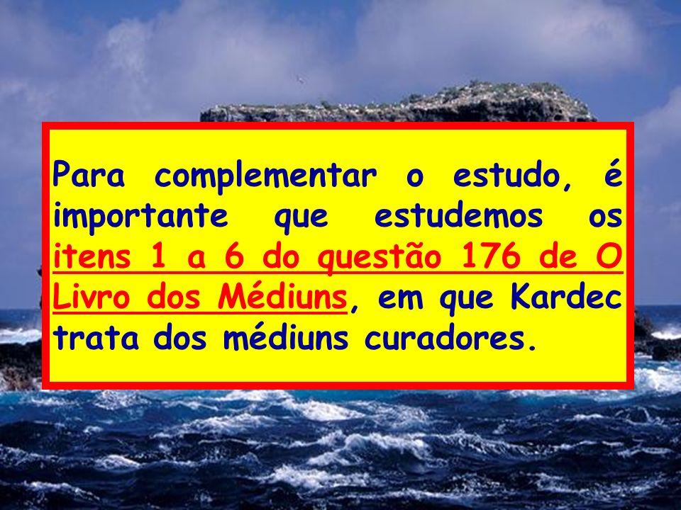 Para complementar o estudo, é importante que estudemos os itens 1 a 6 do questão 176 de O Livro dos Médiuns, em que Kardec trata dos médiuns curadores
