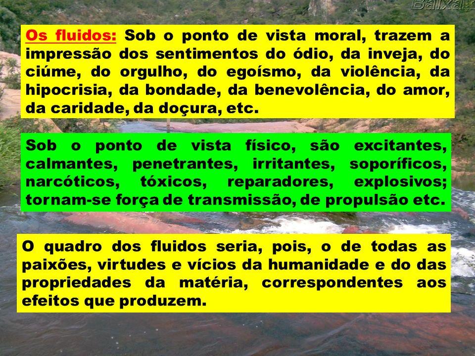 Os fluidos: Sob o ponto de vista moral, trazem a impressão dos sentimentos do ódio, da inveja, do ciúme, do orgulho, do egoísmo, da violência, da hipo