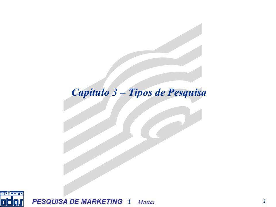 Mattar PESQUISA DE MARKETING 1 2 Capítulo 3 – Tipos de Pesquisa