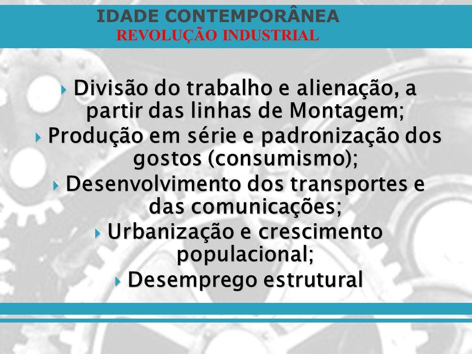 IDADE CONTEMPORÂNEA REVOLUÇÃO INDUSTRIAL Divisão do trabalho e alienação, a partir das linhas de Montagem; Divisão do trabalho e alienação, a partir d