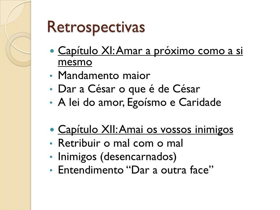Retrospectivas Capítulo XI: Amar a próximo como a si mesmo Mandamento maior Dar a César o que é de César A lei do amor, Egoísmo e Caridade Capítulo XI