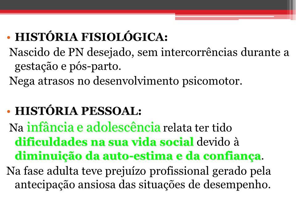 HISTÓRIA FISIOLÓGICA: Nascido de PN desejado, sem intercorrências durante a gestação e pós-parto. Nega atrasos no desenvolvimento psicomotor. HISTÓRIA