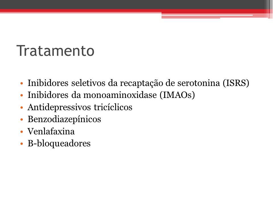 Tratamento Inibidores seletivos da recaptação de serotonina (ISRS) Inibidores da monoaminoxidase (IMAOs) Antidepressivos tricíclicos Benzodiazepínicos