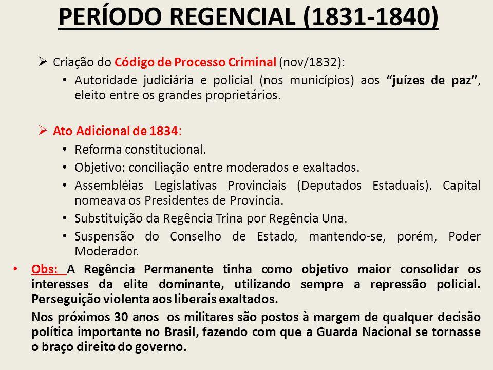 PERÍODO REGENCIAL (1831-1840) Criação do Código de Processo Criminal (nov/1832): Autoridade judiciária e policial (nos municípios) aos juízes de paz,