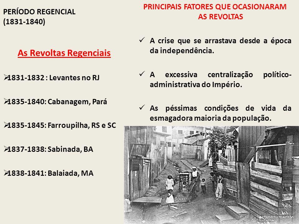 PERÍODO REGENCIAL (1831-1840) PRINCIPAIS FATORES QUE OCASIONARAM AS REVOLTAS A crise que se arrastava desde a época da independência. A excessiva cent