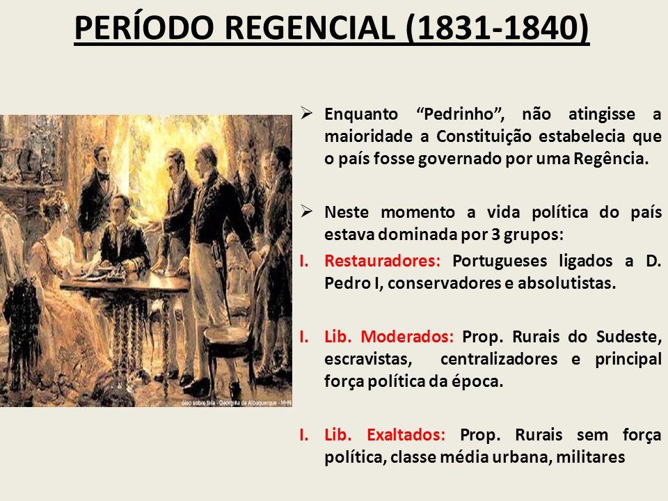 PERÍODO REGENCIAL (1831-1840) Enquanto Pedrinho, não atingisse a maioridade a Constituição estabelecia que o país fosse governado por uma Regência. Ne