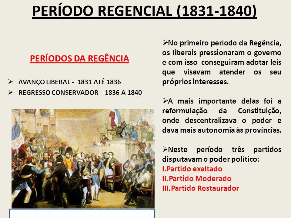 PERÍODO REGENCIAL (1831-1840) PERÍODOS DA REGÊNCIA AVANÇO LIBERAL - 1831 ATÉ 1836 REGRESSO CONSERVADOR – 1836 A 1840 No primeiro período da Regência,