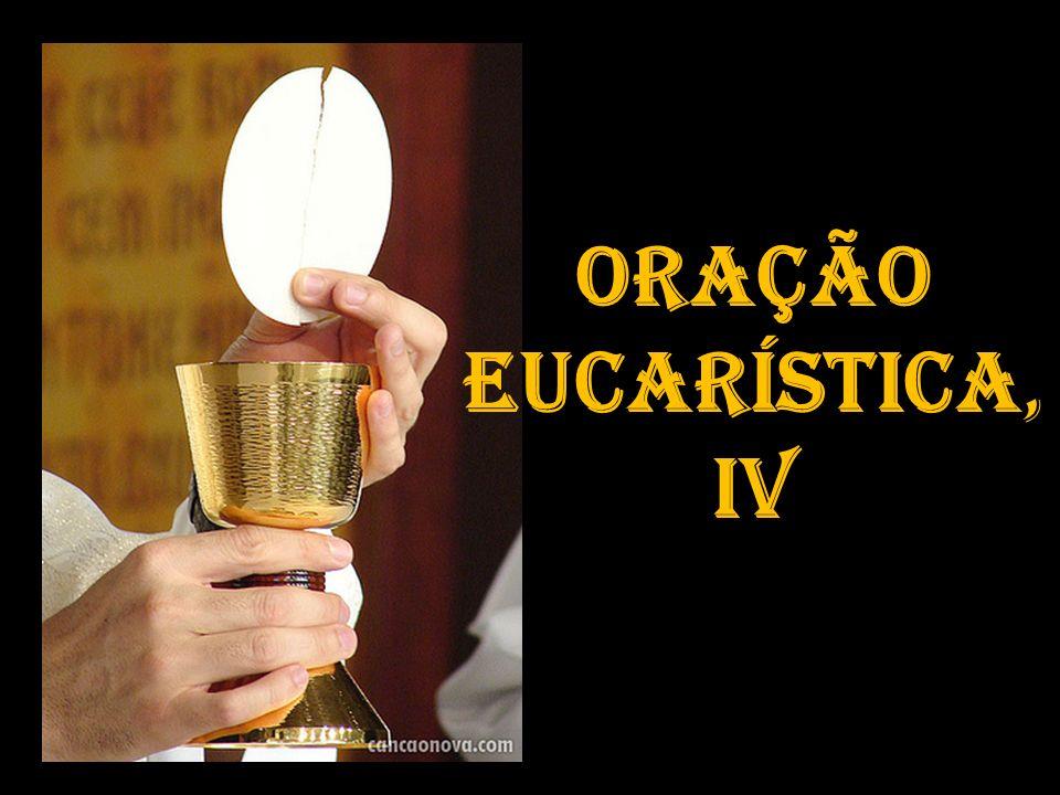 E is o mistério da fé.T: Anunciamos, Senhor, a vossa morte e proclamamos a vossa ressurreição.